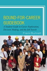 Bound-for-Career Guidebook - A Student Guide to Career Exploration, Decision Making, and the Job Search ebook by Frank Burtnett