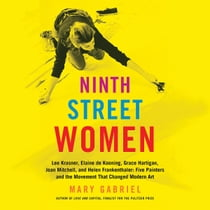 Ninth Street Women - Lee Krasner, Elaine de Kooning, Grace Hartigan, Joan Mitchell, and Helen Frankenthaler: Five Painters and the Movement That Changed Modern Art sesli kitap by Mary Gabriel, Lisa Stathoplos