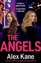 The Angels - A gritty, completely gripping crime thriller ebook by Alex Kane