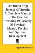 The Hindu-Yogi Science Of Breath ebook by Yogi Ramacharaka