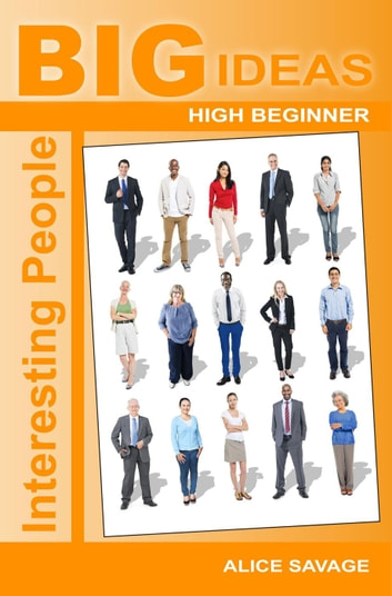Interesting People (Big Ideas High Beginner) ebook by Alice Savage