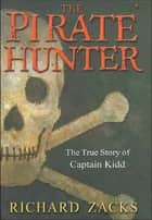 The Pirate Hunter - The True Story of Captain Kidd eBook by Richard Zacks