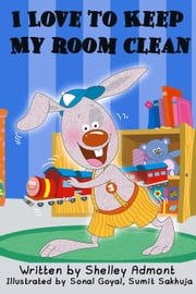 I Love to Keep My Room Clean - I Love to... eBook by Shelley Admont, S.A. Publishing