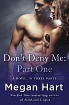 Don't Deny Me: Part One ebook by Megan Hart