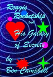Reggie Rocketship and His Galaxy of Secrets ebook by Ben Campbell
