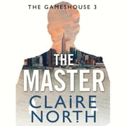 The Master - Gameshouse Novella 3 audiobook by Claire North