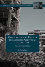 Catastrophe and Exile in the Modern Palestinian Imagination - Telling Memories ebook by Ihab Saloul