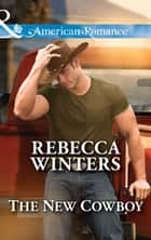 The New Cowboy (Mills & Boon American Romance) (Hitting Rocks Cowboys, Book 3) ebook by Rebecca Winters