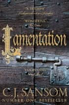 Lamentation: A Shardlake Novel 6 ebook by C J Sansom