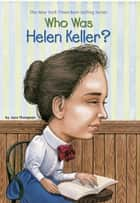 Who Was Helen Keller? ebook by Gare Thompson, Nancy Harrison, Who HQ