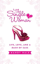 The Single Woman: Life, Love, and a Dash of Sass ebook by Mandy Hale