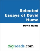 Selected Essays of David Hume (Of Civil Liberty, Of Parties in General, Of the Dignity or Meanness of Human Nature, Of the Independency of Human Parli ebook by Hume, David