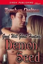 Good Will Ghost Hunting: Demon Seed ebook by Tymber Dalton