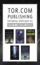 Tor.com Publishing Editorial Spotlight #5 - A Selection of Novellas ebook by Kij Johnson, Gwyneth Jones, Ian McDonald,...