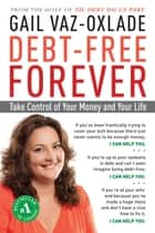 Debt-Free Forever: Take Control of Your Money and Your Life ebook by Gail Vaz-Oxlade