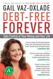 Debt-Free Forever - Take Control of Your Money and Your Life ebook by Gail Vaz-Oxlade