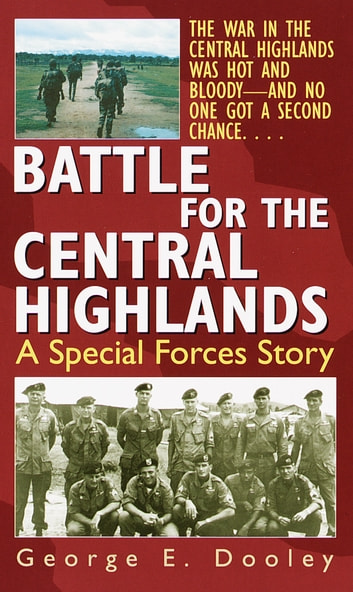 Battle for the Central Highlands - A Special Forces Story eBook by George Dooley