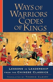 Ways of Warriors, Codes of Kings: Lessons in Leadership from the Chinese Classic - Lessons in Leadership from the Chinese Classics ebook by