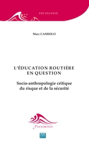 L'éducation routière en question. Socio-anthropologie critique du risque et de la sécurité ebook by Marc Camiolo