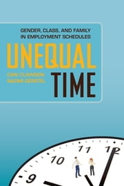 Unequal Time - Gender, Class, and Family in Employment Schedules ebook by Dan Clawson,Naomi Gerstel