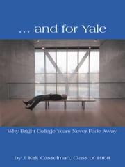 … and for Yale - Why Bright College Years Never Fade Away ebook by Kobo.Web.Store.Products.Fields.ContributorFieldViewModel