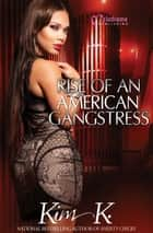 Rise of an American Gangstress ebook by Kim K.