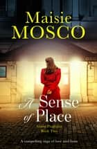 A Sense of Place - A compelling saga of love and fame ebook by Maisie Mosco