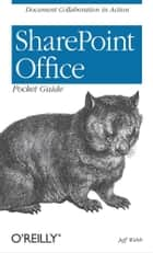SharePoint Office Pocket Guide - Document Collaboration in Action ebook by Jeff Webb