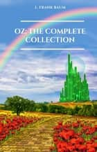 Oz. The Complete Collection ebook by L. Frank Baum