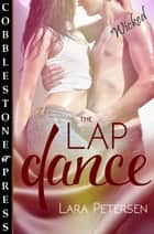 The Lap Dance ebook by Lara Petersen