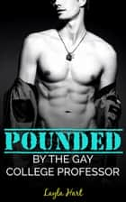 Pounded by the Gay College Professor ebook by Layla Hart