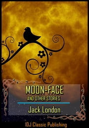 MOON-FACE and Other Stories [New Illustration]+[Active TOC] ebook by Jack London