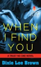 When I Find You ebook by Dixie Lee Brown