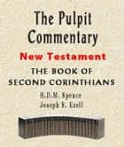 The Pulpit Commentary-Book of 2nd Corinthians ebook by Joseph Exell,H.D.M. Spence