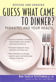 Guess What Came to Dinner? - Parasites and Your Health ebook by Ann Louise Gittleman, Ph.D., CNS