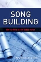 Song Building - How to Write Better Songs Faster ebook by Marty Dodson, Bill O'Hanlon