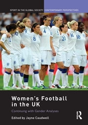 Women's Football in the UK - Continuing with Gender Analyses ebook by Jayne Caudwell