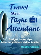 Travel Like a Flight Attendant ebook by Heather Zorzini