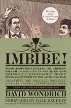 "Imbibe! Updated and Revised Edition - From Absinthe Cocktail to Whiskey Smash, a Salute in Stories and Drinks to ""Professor"" Jerry Thomas, Pioneer of the American Bar ebook by David Wondrich"
