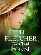 The Cloud Forest ebook by JH Fletcher