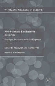 Non-Standard Employment in Europe - Paradigms, Prevalence and Policy Responses ebook by Dr Max Koch,Martin Fritz
