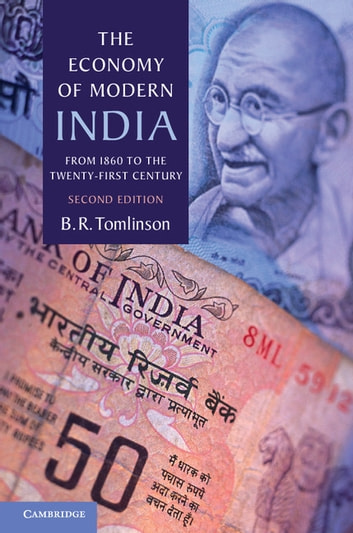 The Economy of Modern India - From 1860 to the Twenty-First Century ebook by Professor B. R. Tomlinson