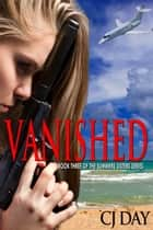 Vanished... Book 3 of The Summers Sisters Series ebook by CJ Day