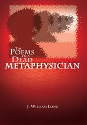 The Poems Of A Dead Metaphysician ebook by J. William Long