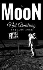 The Moon of Neil Armstrong ebook by Matilda Adam