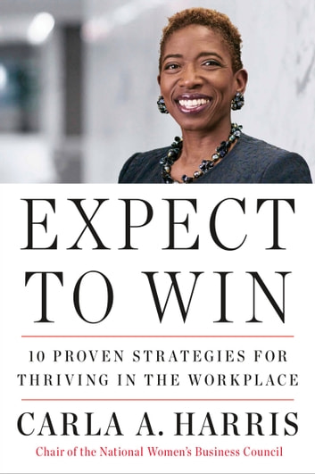 Expect to Win - 10 Proven Strategies for Thriving in the Workplace ebook by Carla A Harris
