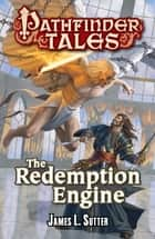 Pathfinder Tales: The Redemption Engine ebook by James L. Sutter