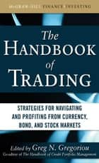 The Handbook of Trading: Strategies for Navigating and Profiting from Currency, Bond, and Stock Markets ebook by Greg N. Gregoriou