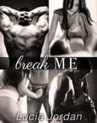 Break Me - Complete Series ebook by Lucia Jordan