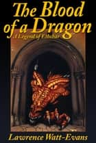 The Blood of a Dragon - A Legend of Ethshar ebook by Lawrence Watt-Evans Lawrence Lawrence Watt-Evans Watt-Evans